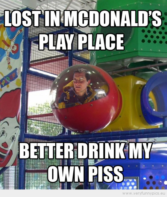 funny-picture-bear-grylls-lost-in-mcdonalds-play-place-better-drink-my-own-piss-555x654